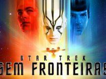 Star Trek – Sem Fronteiras – Dias 04 e 05 de Novembro